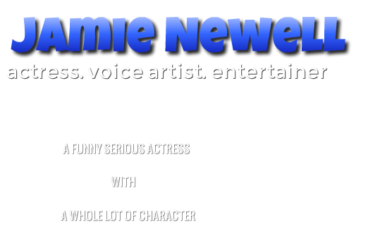 Jamie Newell Actress-Voice Artist-Creative Producer